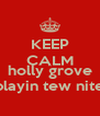 KEEP CALM Dj holly grove playin tew nite - Personalised Poster A4 size