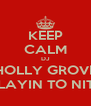 KEEP CALM DJ HOLLY GROVE PLAYIN TO NITE - Personalised Poster A4 size