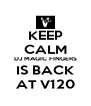 KEEP CALM DJ MAGIC FINGERS IS BACK AT V120 - Personalised Poster A4 size