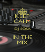 KEEP CALM DJ SOSA IN THE MIX - Personalised Poster A4 size