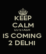KEEP CALM DJ STASH  IS COMING  2 DELHI  - Personalised Poster A4 size