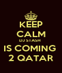 KEEP CALM DJ STASH  IS COMING  2 QATAR - Personalised Poster A4 size