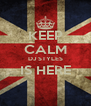 KEEP CALM DJ STYLES IS HERE  - Personalised Poster A4 size