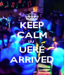 KEEP CALM DJ  UERÉ ARRIVED - Personalised Poster A4 size