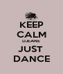KEEP CALM DJEANE JUST  DANCE - Personalised Poster A4 size