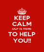 KEEP CALM DLP IS HERE TO HELP YOU!! - Personalised Poster A4 size