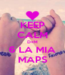 KEEP CALM D+M 6 LA MIA MAPS - Personalised Poster A4 size