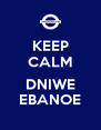 KEEP CALM  DNIWE EBANOE - Personalised Poster A4 size