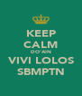KEEP CALM DO'AIN VIVI LOLOS SBMPTN - Personalised Poster A4 size