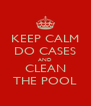 KEEP CALM DO CASES AND CLEAN THE POOL - Personalised Poster A4 size