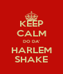 KEEP CALM DO DA' HARLEM SHAKE - Personalised Poster A4 size