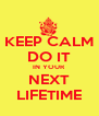 KEEP CALM DO IT IN YOUR NEXT LIFETIME - Personalised Poster A4 size