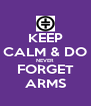 KEEP CALM & DO NEVER FORGET ARMS - Personalised Poster A4 size