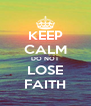 KEEP CALM DO NOT LOSE FAITH - Personalised Poster A4 size