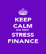 KEEP CALM DO NOT STRESS FINANCE - Personalised Poster A4 size