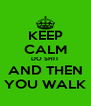 KEEP CALM DO SHIT AND THEN YOU WALK - Personalised Poster A4 size