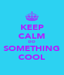 KEEP CALM DO SOMETHING COOL - Personalised Poster A4 size