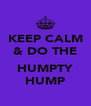 KEEP CALM & DO THE  HUMPTY HUMP - Personalised Poster A4 size