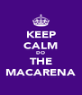 KEEP CALM DO THE MACARENA - Personalised Poster A4 size