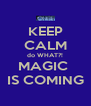 KEEP CALM do WHAT?! MAGIC  IS COMING - Personalised Poster A4 size