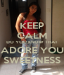 KEEP CALM DO YOU KNOW THAT I ADORE YOU? SWEETNESS - Personalised Poster A4 size