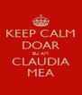 KEEP CALM DOAR EU AM CLAUDIA MEA - Personalised Poster A4 size