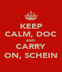 KEEP CALM, DOC AND CARRY ON, SCHEIN - Personalised Poster A4 size