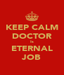 KEEP CALM DOCTOR Is ETERNAL JOB - Personalised Poster A4 size