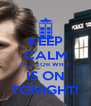 KEEP CALM DOCTOR WHO IS ON TONIGHT! - Personalised Poster A4 size