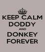 KEEP CALM DODDY  AND  DONKEY FOREVER - Personalised Poster A4 size