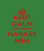 KEEP CALM doh FUCKIN HARASS MEH - Personalised Poster A4 size