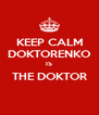 KEEP CALM DOKTORENKO IS THE DOKTOR  - Personalised Poster A4 size