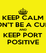 KEEP CALM DON'T BE A CUNT AND KEEP PORT POSITIVE - Personalised Poster A4 size