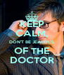 KEEP CALM, DON'T BE JEALOUS OF THE DOCTOR - Personalised Poster A4 size