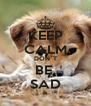KEEP CALM DON`T BE  SAD - Personalised Poster A4 size