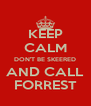 KEEP CALM DON'T BE SKEERED AND CALL FORREST - Personalised Poster A4 size