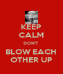 KEEP CALM DON'T  BLOW EACH OTHER UP - Personalised Poster A4 size