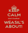 KEEP CALM don't bother WEASIL'S ABOUT! - Personalised Poster A4 size