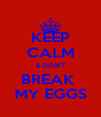 KEEP CALM & DON'T BREAK  MY EGGS - Personalised Poster A4 size