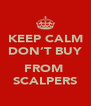 KEEP CALM DON'T BUY  FROM  SCALPERS - Personalised Poster A4 size