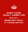KEEP CALM DON'T CARRY ON stop and... READ MY POST IT TOOK EFFOT - Personalised Poster A4 size