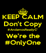 KEEP CALM Don't Copy #AndamosReadyC' We're the #OnlyOne - Personalised Poster A4 size