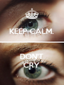 KEEP CALM.   DON'T CRY - Personalised Poster A4 size