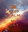 KEEP CALM & DON'T FORGET IT'S MY DAY - Personalised Poster A4 size