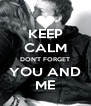 KEEP CALM DON'T FORGET YOU AND ME - Personalised Poster A4 size