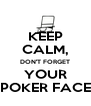 KEEP CALM, DON'T FORGET YOUR POKER FACE - Personalised Poster A4 size