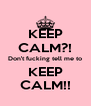 KEEP CALM?! Don't fucking tell me to KEEP CALM!! - Personalised Poster A4 size