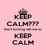 KEEP CALM??? Don't fucking tell me to KEEP CALM - Personalised Poster A4 size