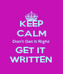 KEEP CALM Don't Get It Right GET IT  WRITTEN - Personalised Poster A4 size