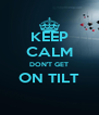 KEEP CALM DON'T GET ON TILT  - Personalised Poster A4 size